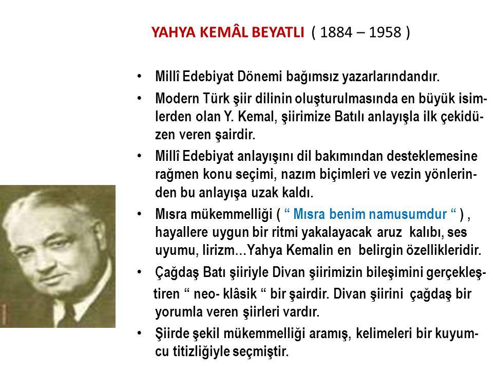 YAHYA KEMÂL BEYATLI ( 1884 – 1958 )