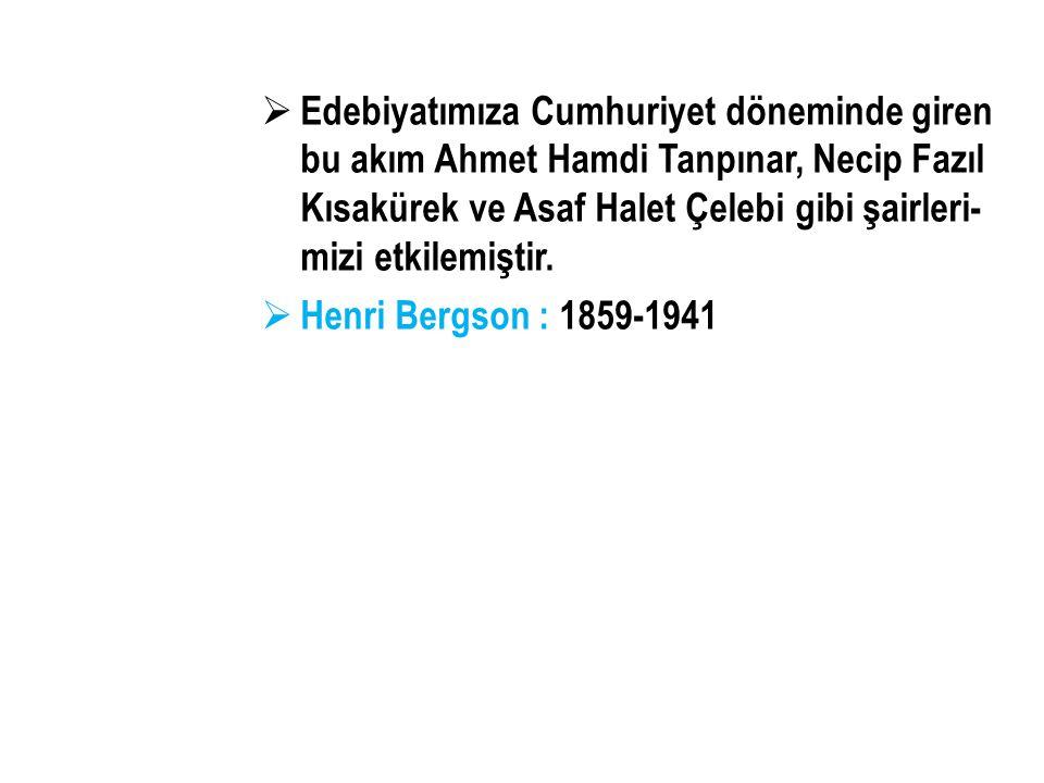 Edebiyatımıza Cumhuriyet döneminde giren bu akım Ahmet Hamdi Tanpınar, Necip Fazıl Kısakürek ve Asaf Halet Çelebi gibi şairleri-mizi etkilemiştir.
