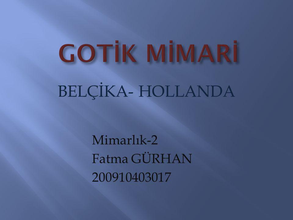 GOTİK MİMARİ BELÇİKA- HOLLANDA Mimarlık-2 Fatma GÜRHAN 200910403017