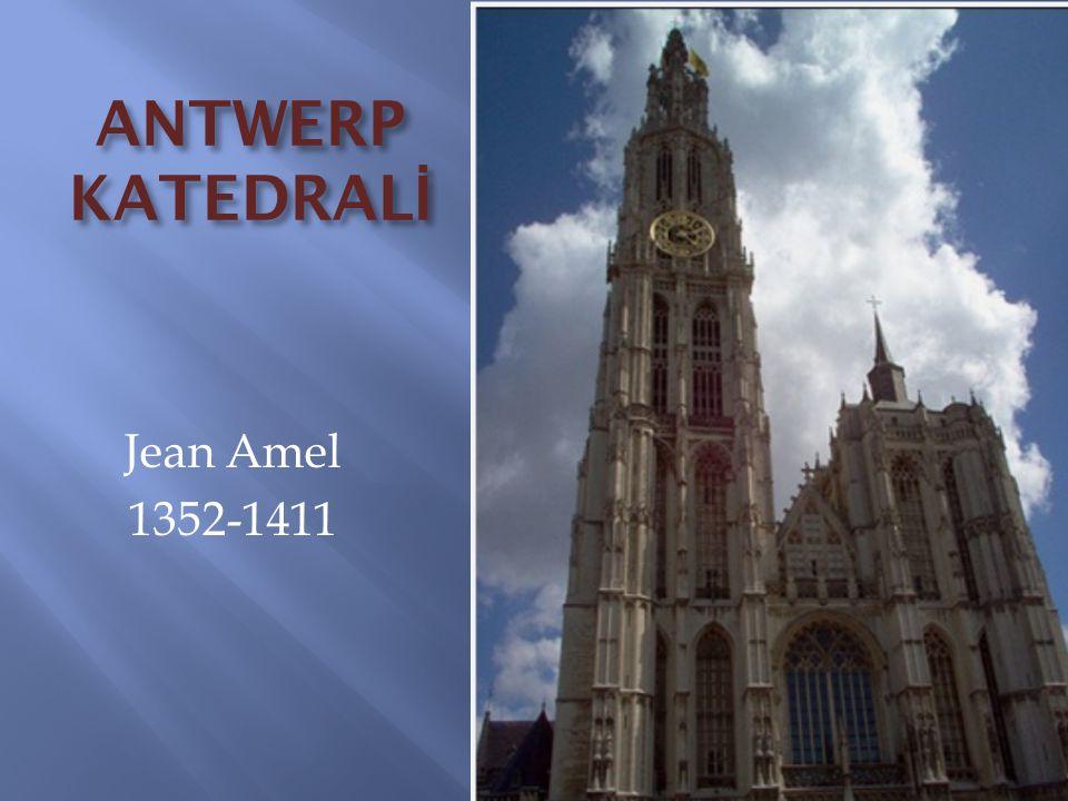 ANTWERP KATEDRALİ Jean Amel 1352-1411
