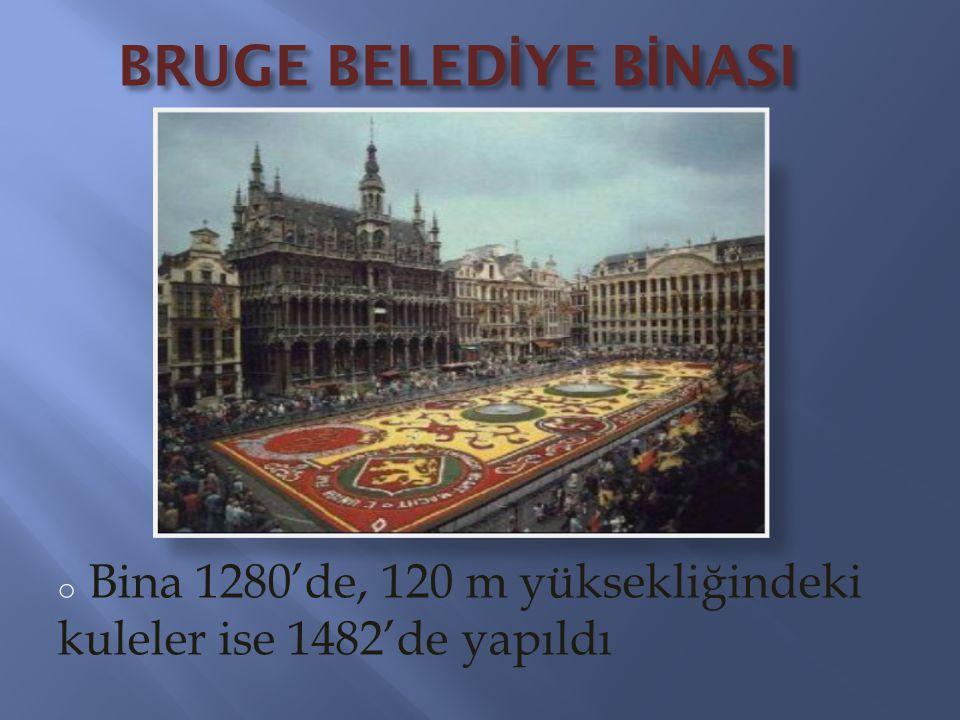 BRUGE BELEDİYE BİNASI Bina 1280'de, 120 m yüksekliğindeki kuleler ise 1482'de yapıldı
