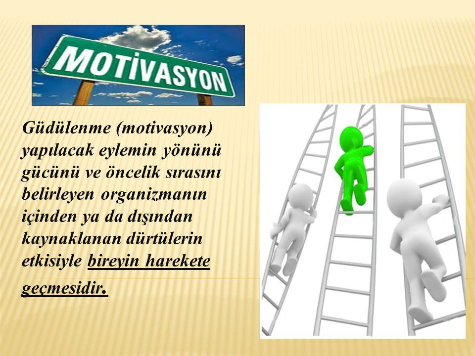 Güdülenme (motivasyon) yapılacak eylemin yönünü gücünü ve öncelik sırasını belirleyen organizmanın içinden ya da dışından kaynaklanan dürtülerin etkisiyle bireyin harekete geçmesidir.