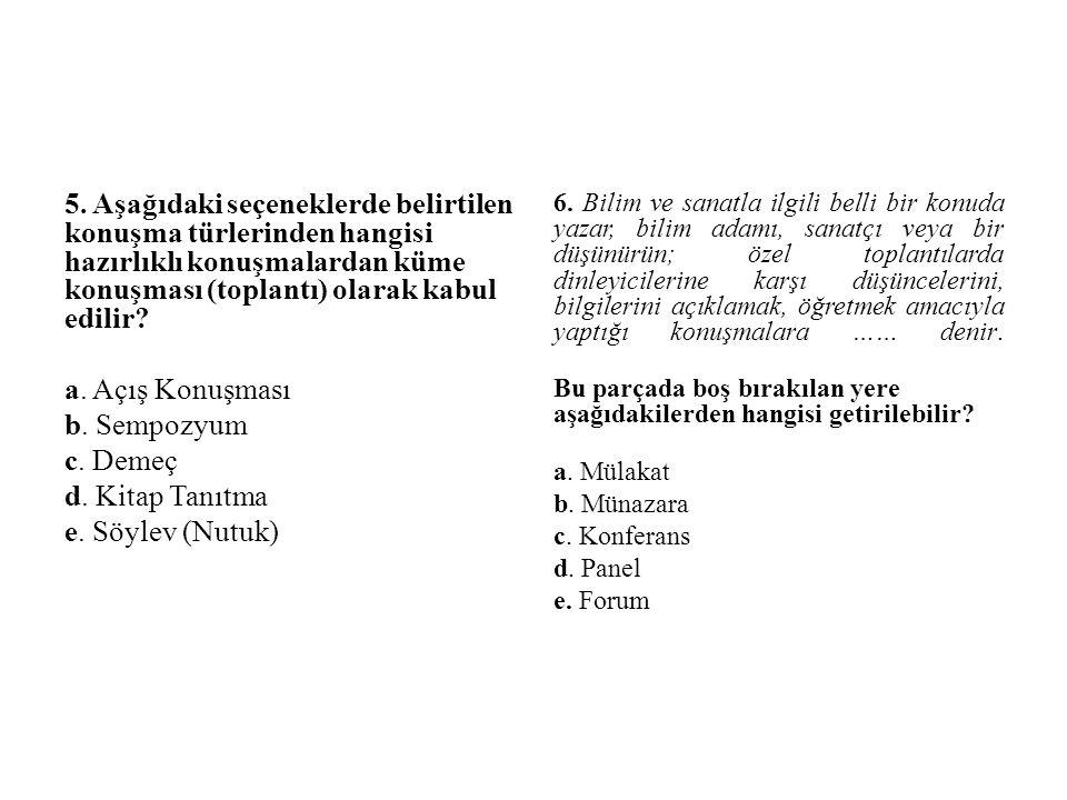 5. Aşağıdaki seçeneklerde belirtilen konuşma türlerinden hangisi hazırlıklı konuşmalardan küme konuşması (toplantı) olarak kabul edilir