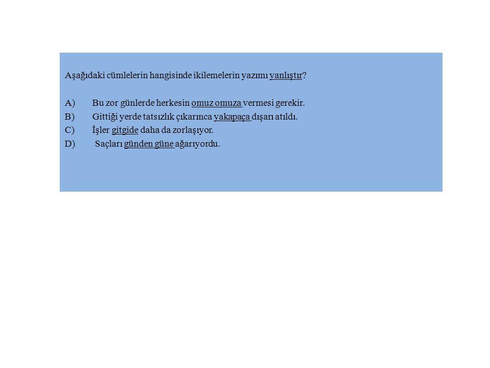 Aşağıdaki cümlelerin hangisinde ikilemelerin yazımı yanlıştır