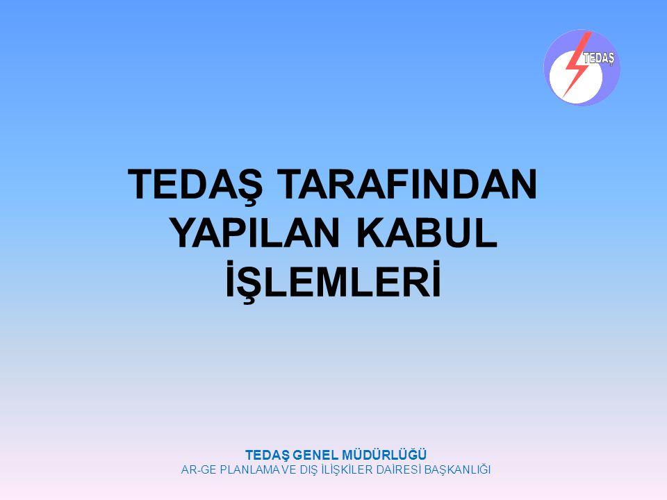 TEDAŞ TARAFINDAN YAPILAN KABUL İŞLEMLERİ