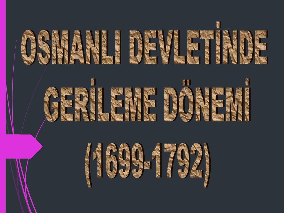 OSMANLI DEVLETİNDE GERİLEME DÖNEMİ (1699-1792)
