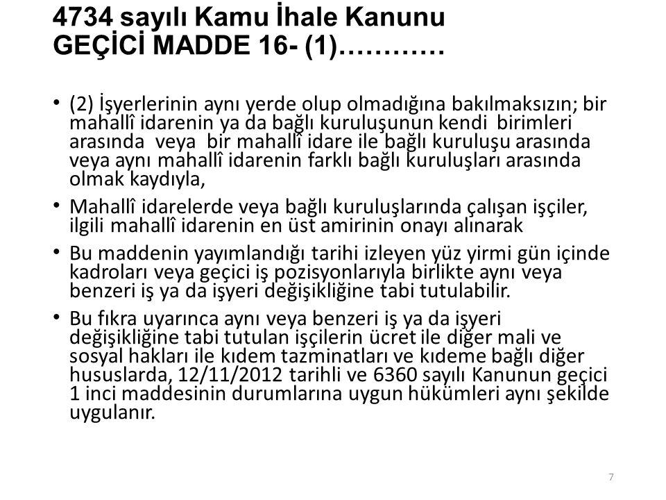 4734 sayılı Kamu İhale Kanunu GEÇİCİ MADDE 16- (1)…………