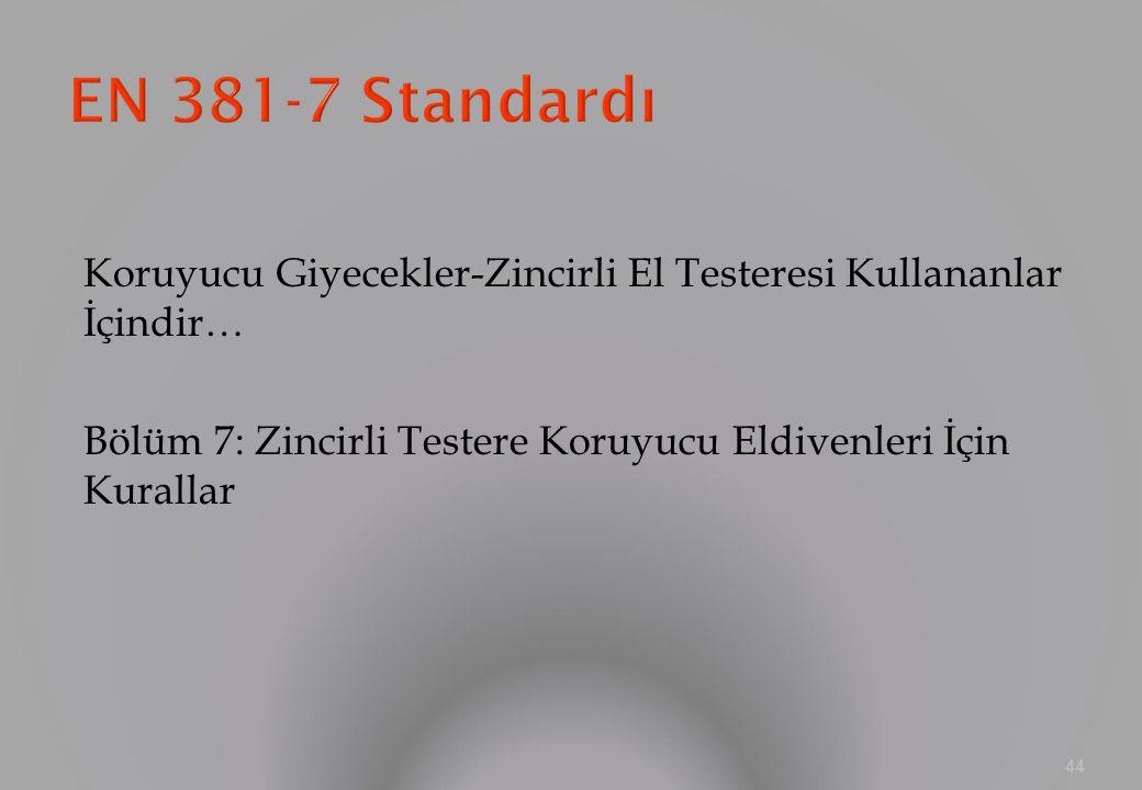 EN 381-7 Standardı Koruyucu Giyecekler-Zincirli El Testeresi Kullananlar İçindir… Bölüm 7: Zincirli Testere Koruyucu Eldivenleri İçin Kurallar
