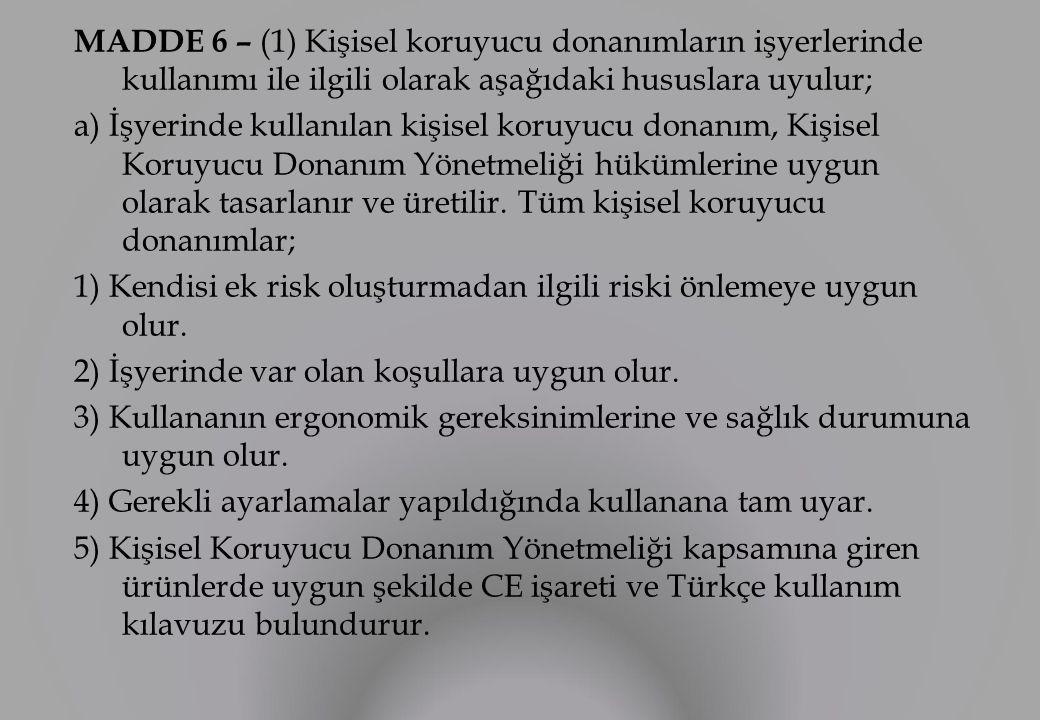 MADDE 6 – (1) Kişisel koruyucu donanımların işyerlerinde kullanımı ile ilgili olarak aşağıdaki hususlara uyulur;