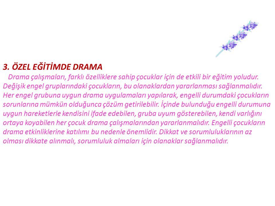 3. ÖZEL EĞİTİMDE DRAMA Drama çalışmaları, farklı özelliklere sahip çocuklar için de etkili bir eğitim yoludur.