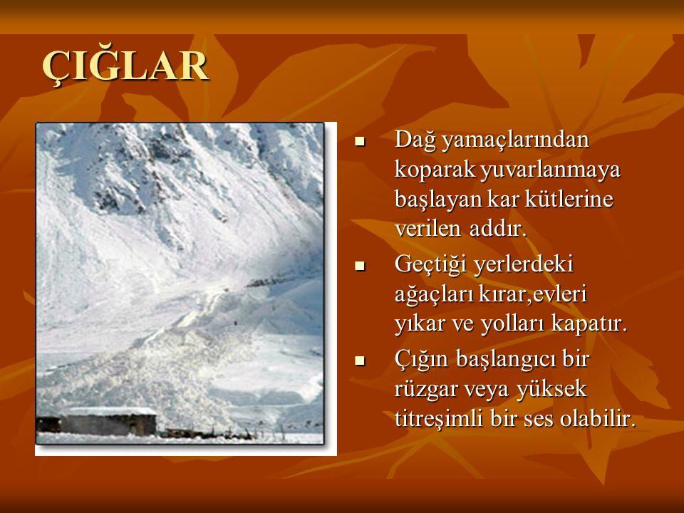 ÇIĞLAR Dağ yamaçlarından koparak yuvarlanmaya başlayan kar kütlerine verilen addır.