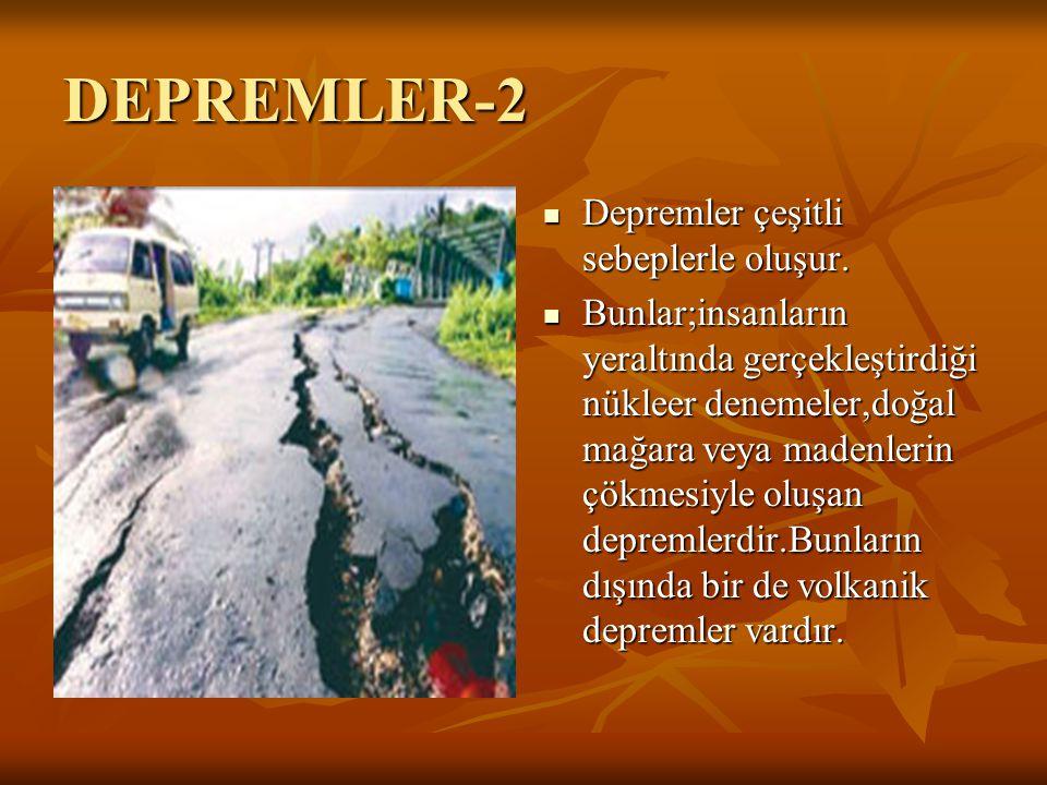 DEPREMLER-2 Depremler çeşitli sebeplerle oluşur.