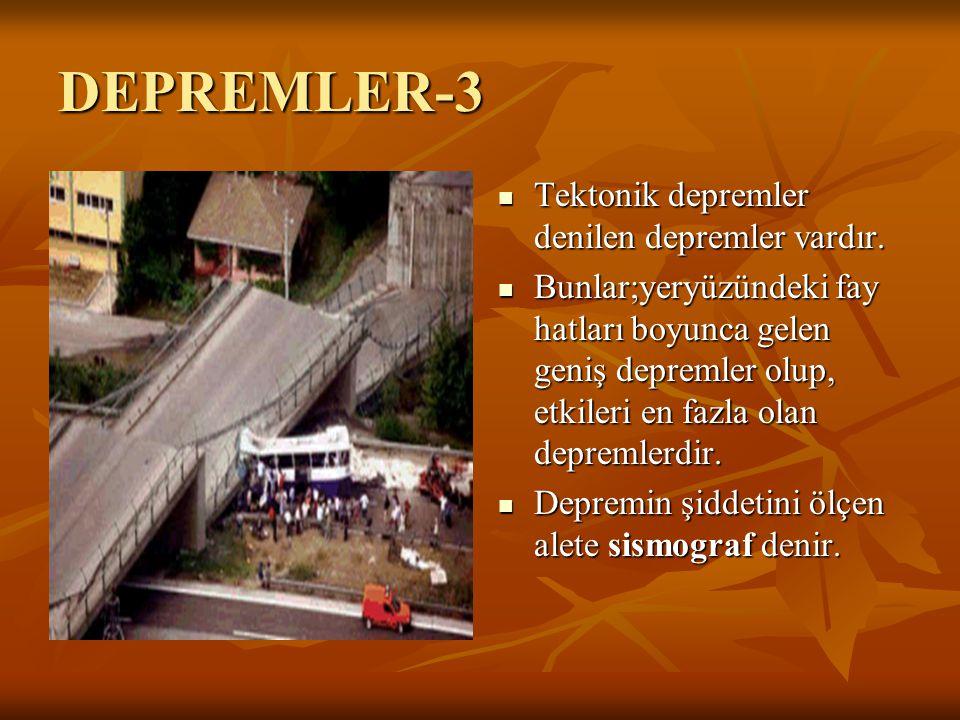 DEPREMLER-3 Tektonik depremler denilen depremler vardır.
