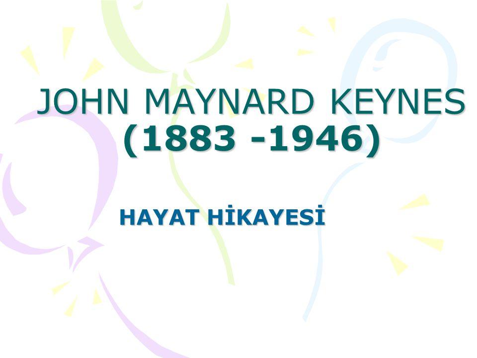 JOHN MAYNARD KEYNES (1883 -1946)