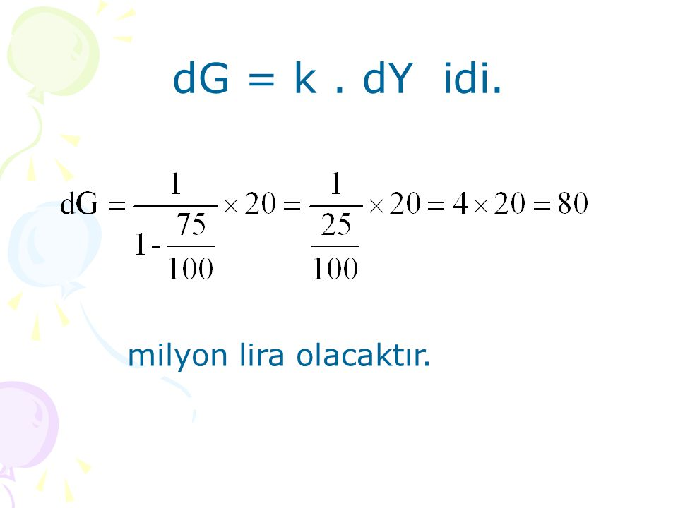 dG = k . dY idi. milyon lira olacaktır.
