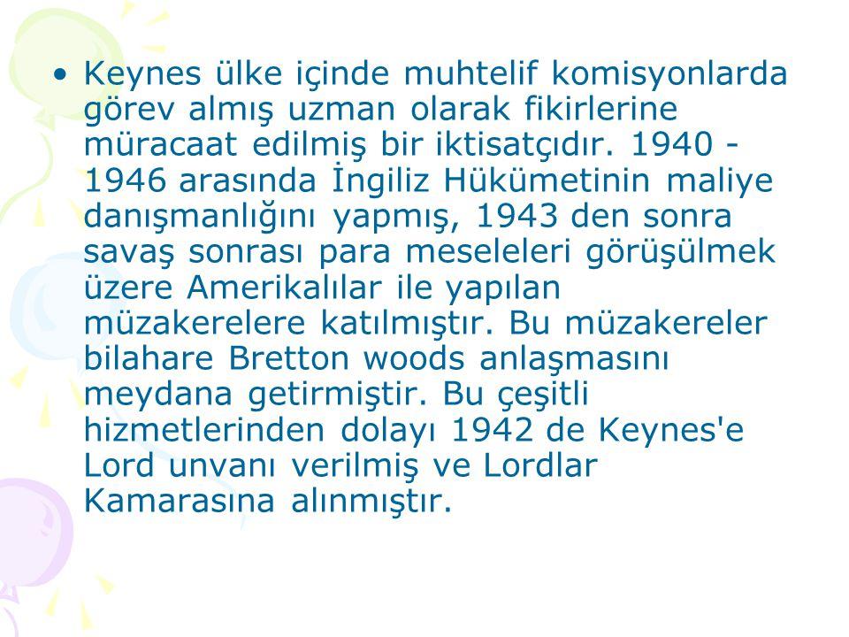 Keynes ülke içinde muhtelif komisyonlarda görev almış uzman olarak fikirlerine müracaat edilmiş bir iktisatçıdır.