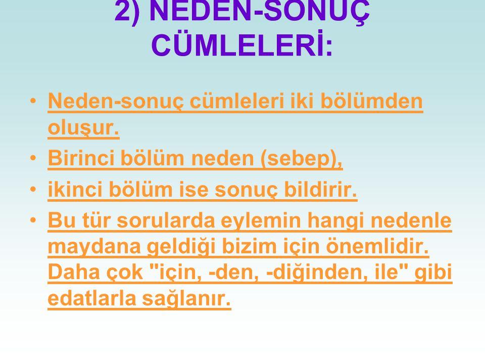 2) NEDEN-SONUÇ CÜMLELERİ: