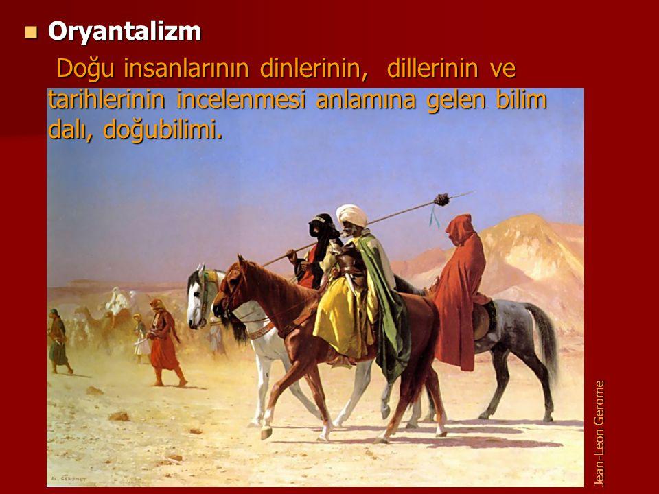 Oryantalizm Doğu insanlarının dinlerinin, dillerinin ve tarihlerinin incelenmesi anlamına gelen bilim dalı, doğubilimi.