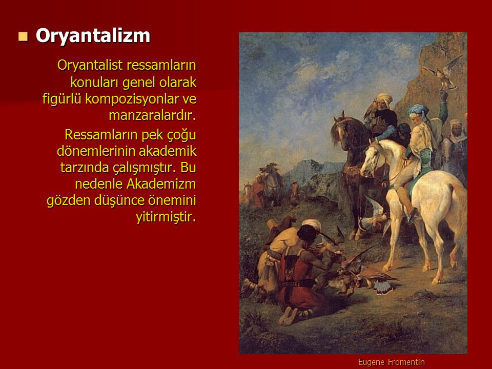 Oryantalizm Oryantalist ressamların konuları genel olarak figürlü kompozisyonlar ve manzaralardır.
