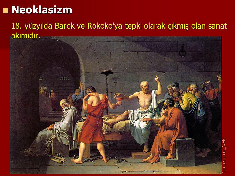 Neoklasizm 18. yüzyılda Barok ve Rokoko ya tepki olarak çıkmış olan sanat akımıdır.