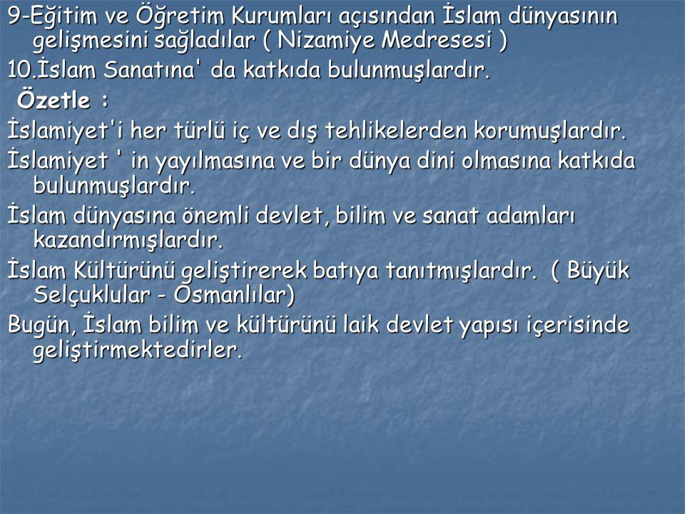 9-Eğitim ve Öğretim Kurumları açısından İslam dünyasının gelişmesini sağladılar ( Nizamiye Medresesi )
