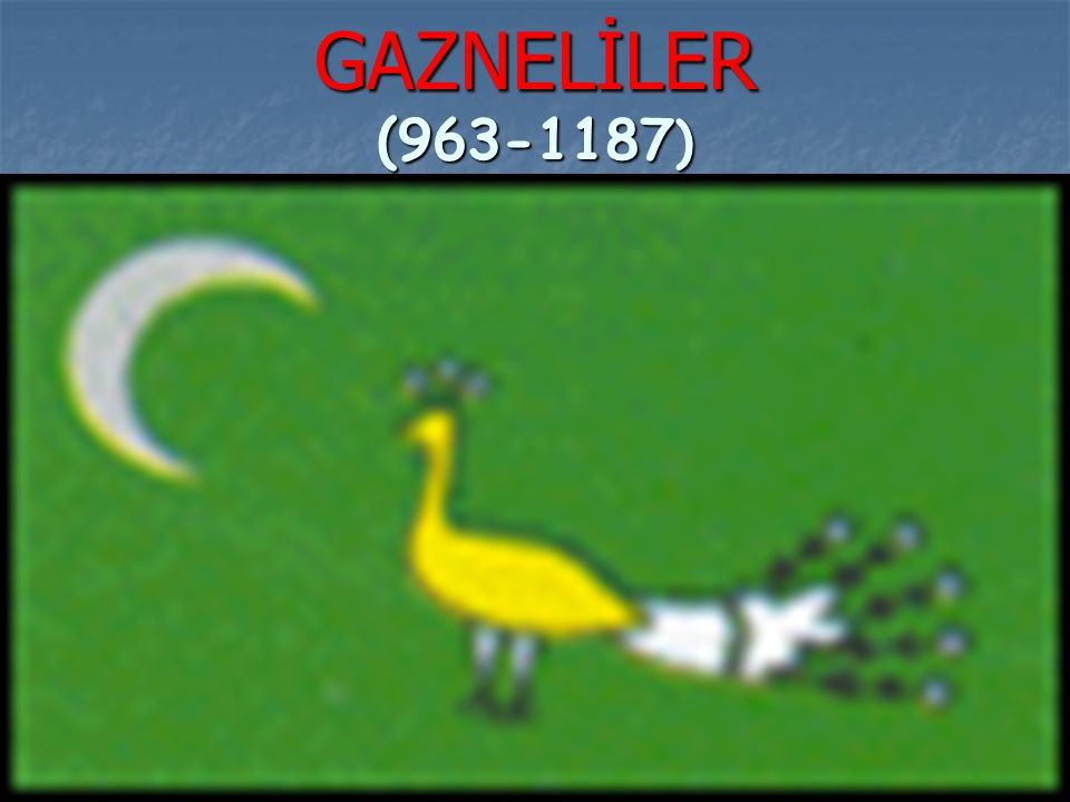GAZNELİLER (963-1187)