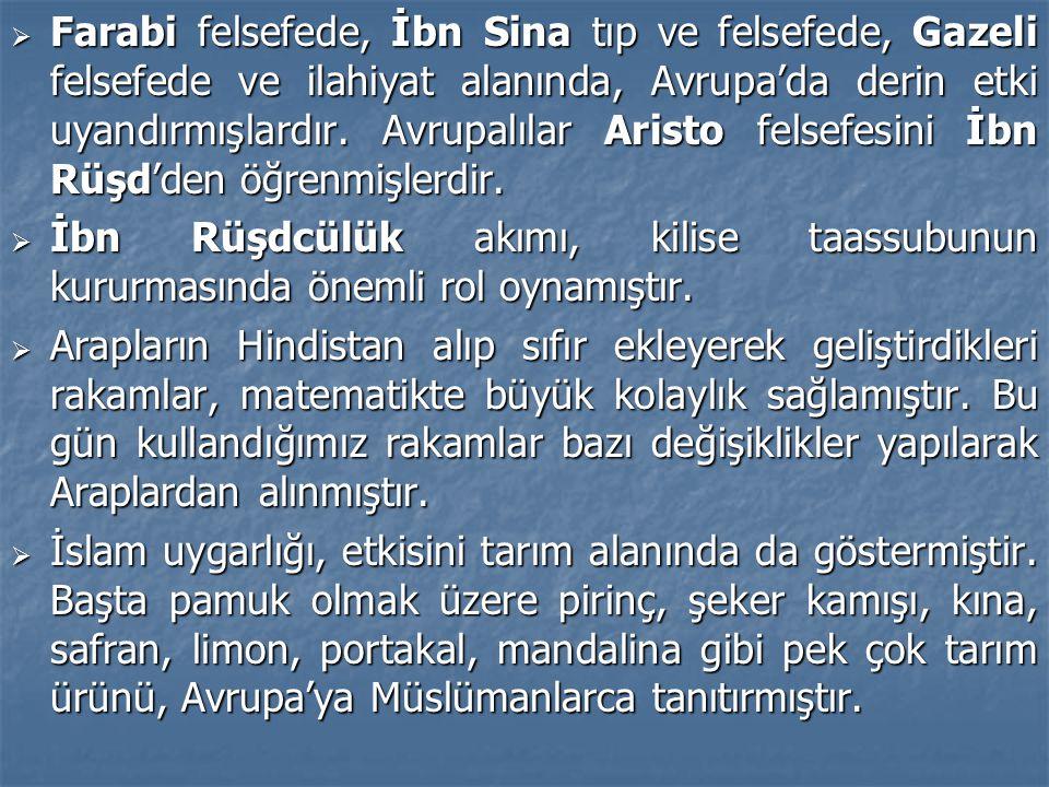 Farabi felsefede, İbn Sina tıp ve felsefede, Gazeli felsefede ve ilahiyat alanında, Avrupa'da derin etki uyandırmışlardır. Avrupalılar Aristo felsefesini İbn Rüşd'den öğrenmişlerdir.