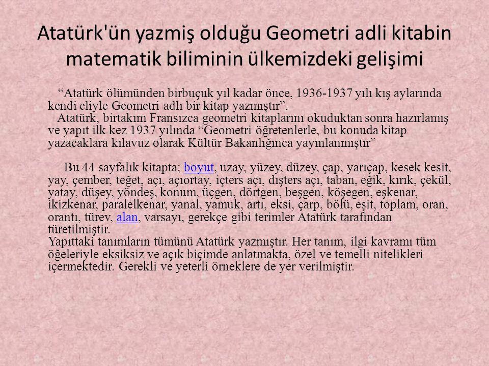 Atatürk ün yazmiş olduğu Geometri adli kitabin matematik biliminin ülkemizdeki gelişimi