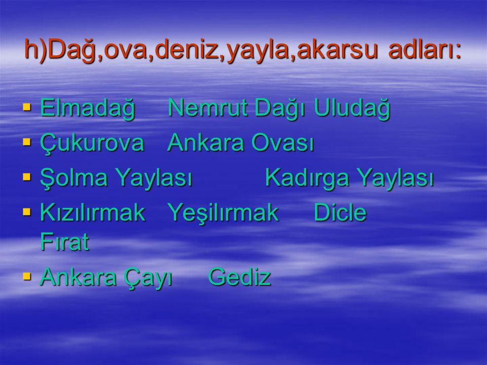 h)Dağ,ova,deniz,yayla,akarsu adları: