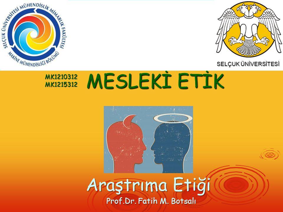 MESLEKİ ETİK Araştrıma Etiği Prof.Dr. Fatih M. Botsalı MK1210312