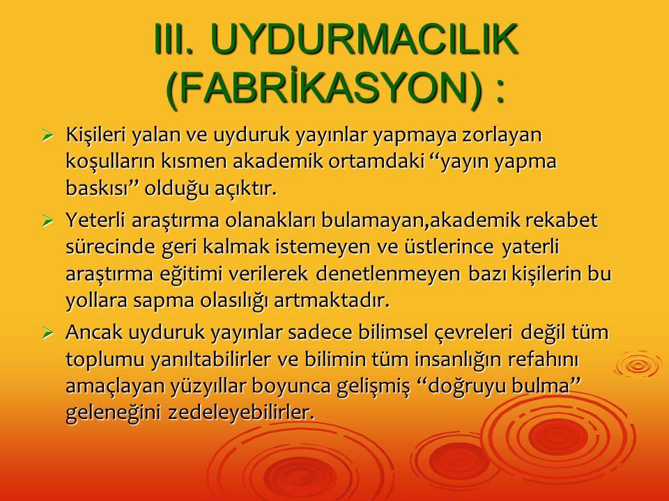 III. UYDURMACILIK (FABRİKASYON) :