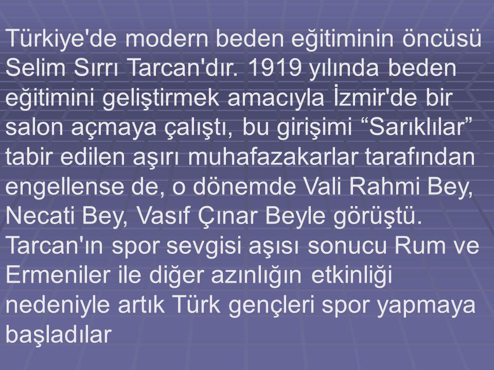 Türkiye de modern beden eğitiminin öncüsü Selim Sırrı Tarcan dır