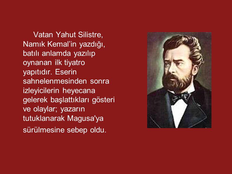 Vatan Yahut Silistre, Namık Kemal'in yazdığı, batılı anlamda yazılıp oynanan ilk tiyatro yapıtıdır.