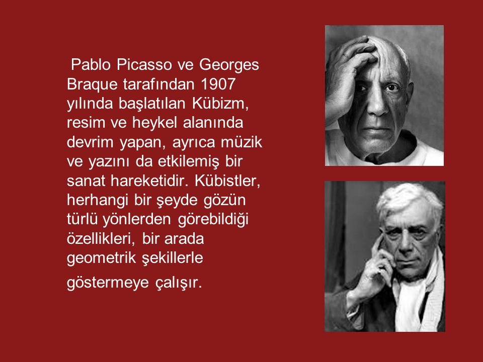 Pablo Picasso ve Georges Braque tarafından 1907 yılında başlatılan Kübizm, resim ve heykel alanında devrim yapan, ayrıca müzik ve yazını da etkilemiş bir sanat hareketidir.