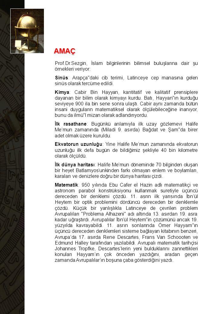 AMAÇ Prof.Dr.Sezgin, İslam bilginlerinin bilimsel buluşlarına dair şu örnekleri veriyor: