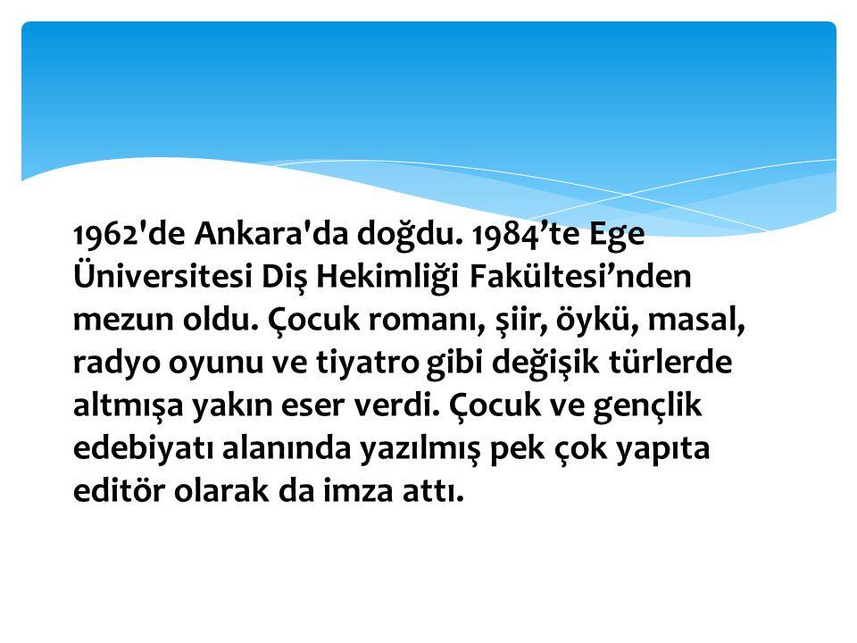 1962 de Ankara da doğdu. 1984'te Ege Üniversitesi Diş Hekimliği Fakültesi'nden mezun oldu.