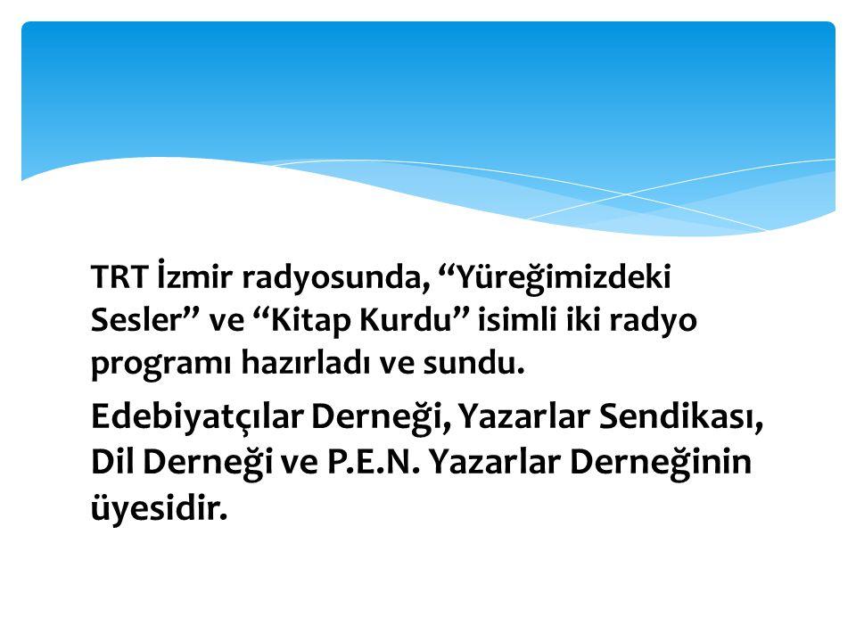 TRT İzmir radyosunda, Yüreğimizdeki Sesler ve Kitap Kurdu isimli iki radyo programı hazırladı ve sundu.