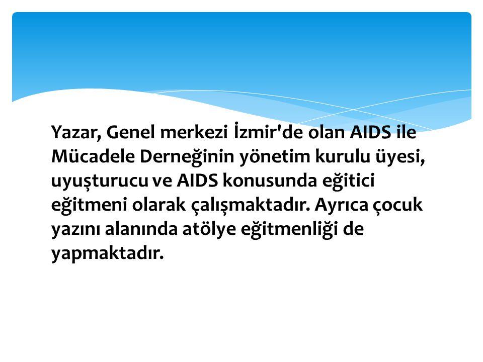 Yazar, Genel merkezi İzmir de olan AIDS ile Mücadele Derneğinin yönetim kurulu üyesi, uyuşturucu ve AIDS konusunda eğitici eğitmeni olarak çalışmaktadır.