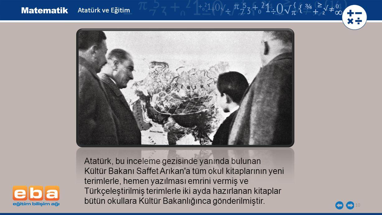 Atatürk, bu inceleme gezisinde yanında bulunan