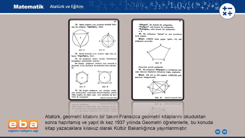 Atatürk ve Eğitim Atatürk, geometri kitabını bir takım Fransızca geometri kitaplarını okuduktan.