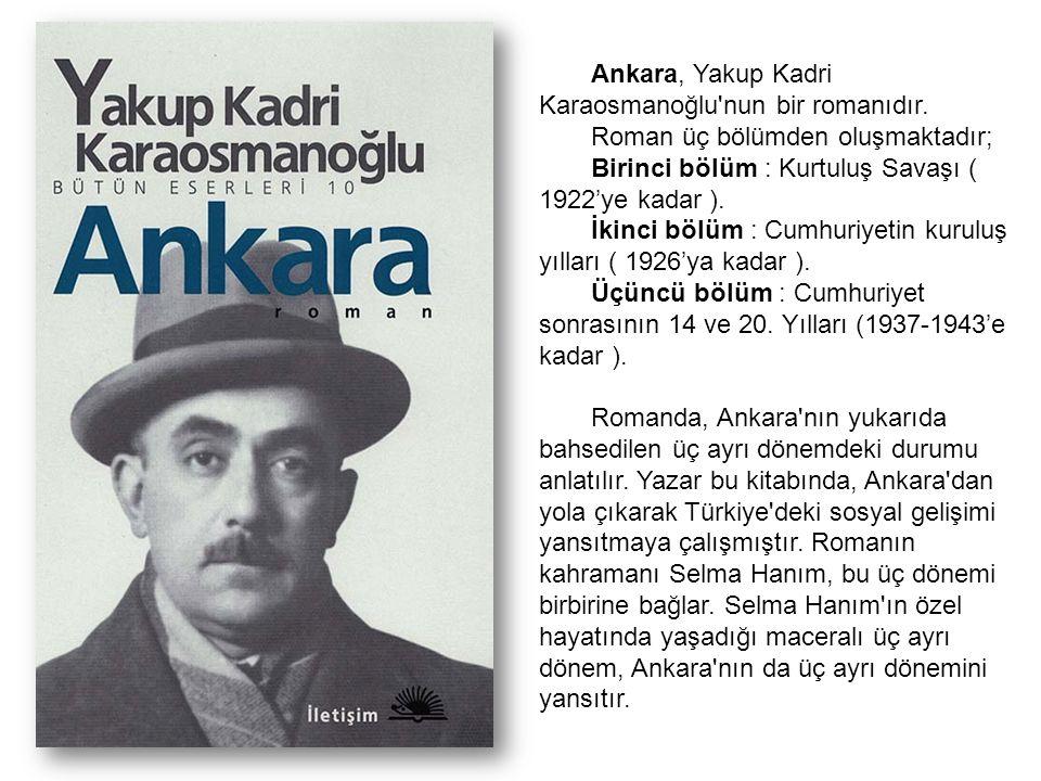 Ankara, Yakup Kadri Karaosmanoğlu nun bir romanıdır.