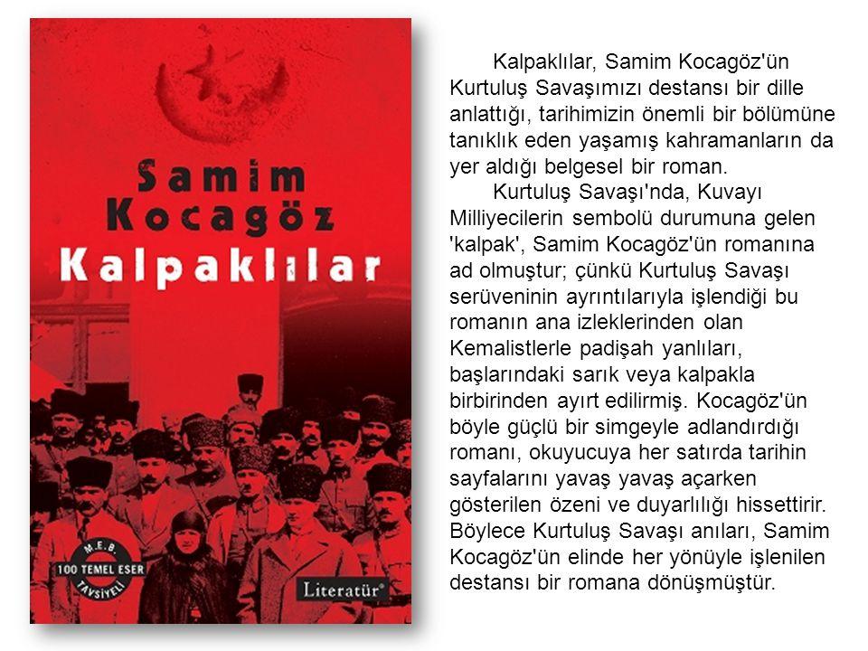 Kalpaklılar, Samim Kocagöz ün Kurtuluş Savaşımızı destansı bir dille anlattığı, tarihimizin önemli bir bölümüne tanıklık eden yaşamış kahramanların da yer aldığı belgesel bir roman.