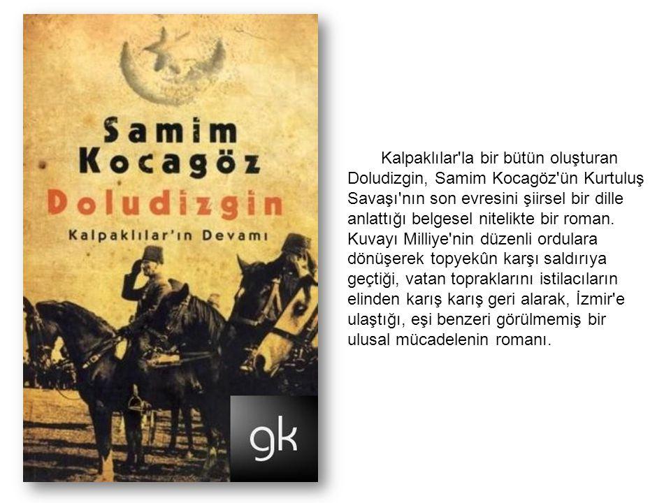 Kalpaklılar la bir bütün oluşturan Doludizgin, Samim Kocagöz ün Kurtuluş Savaşı nın son evresini şiirsel bir dille anlattığı belgesel nitelikte bir roman.