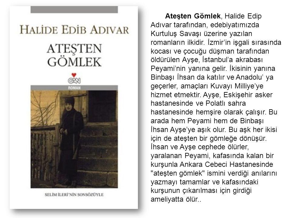 Ateşten Gömlek, Halide Edip Adıvar tarafından, edebiyatımızda Kurtuluş Savaşı üzerine yazılan romanların ilkidir.