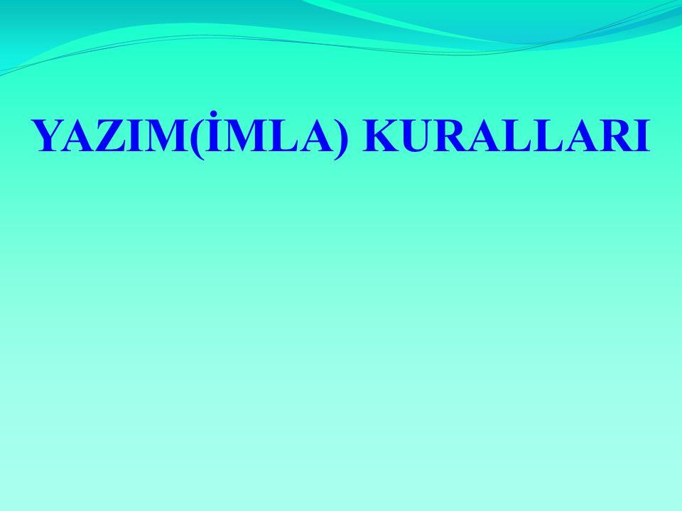 YAZIM(İMLA) KURALLARI