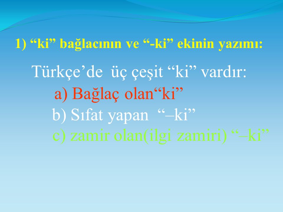 Türkçe'de üç çeşit ki vardır: a) Bağlaç olan ki