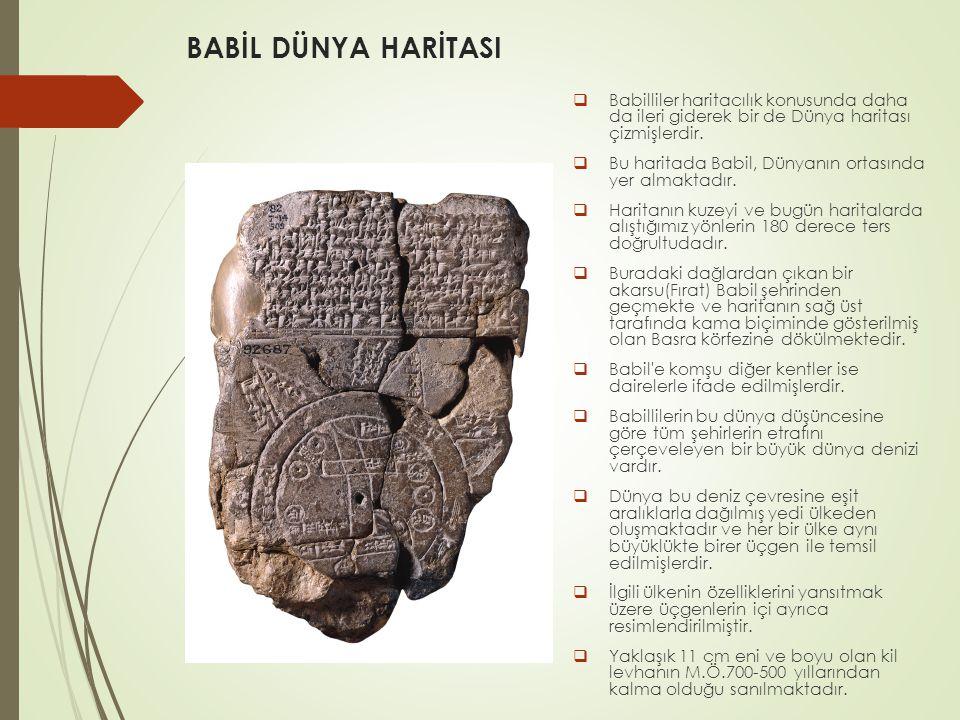 BABİL DÜNYA HARİTASI Babilliler haritacılık konusunda daha da ileri giderek bir de Dünya haritası çizmişlerdir.