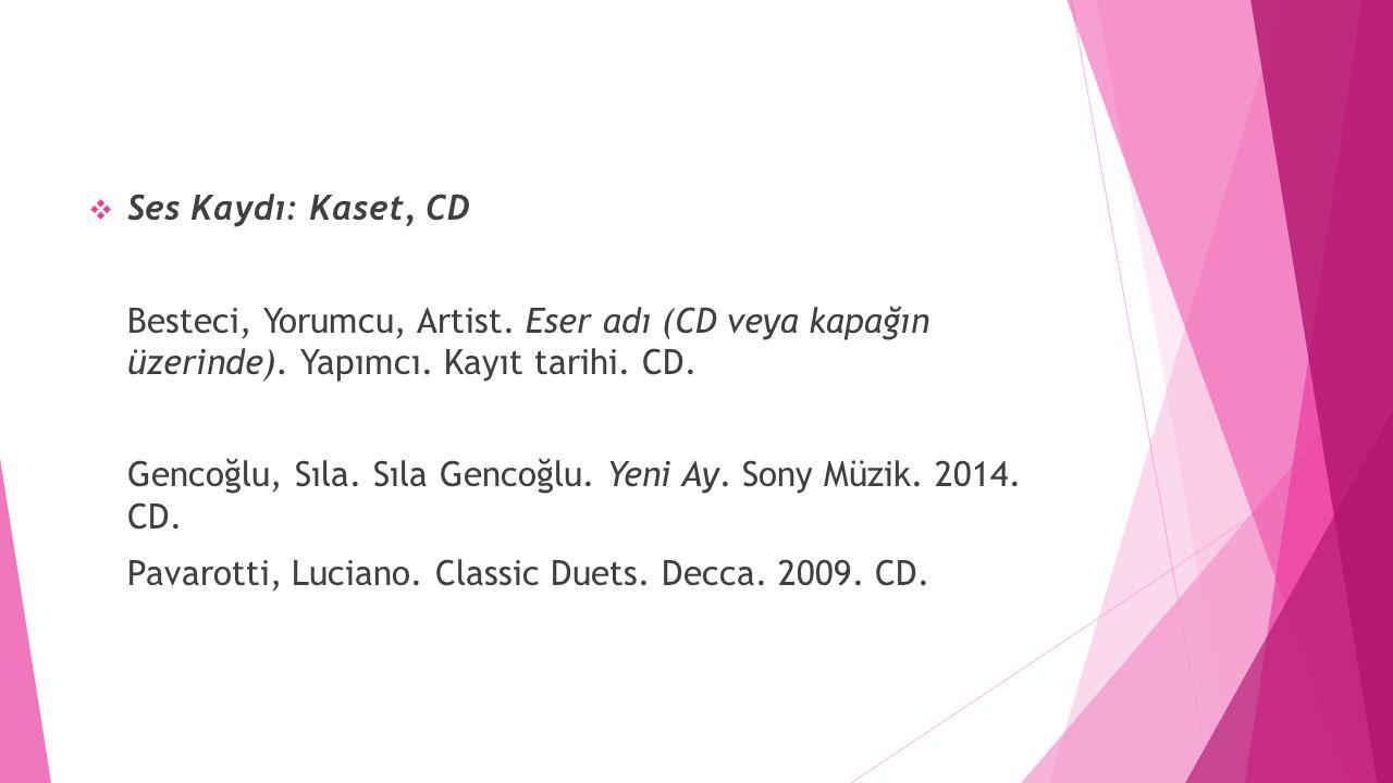 Ses Kaydı: Kaset, CD Besteci, Yorumcu, Artist. Eser adı (CD veya kapağın üzerinde). Yapımcı. Kayıt tarihi. CD.