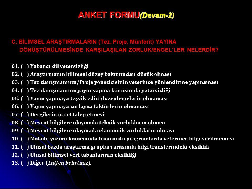 ANKET FORMU(Devam-2) C. BİLİMSEL ARAŞTIRMALARIN (Tez, Proje, Münferit) YAYINA. DÖNÜŞTÜRÜLMESİNDE KARŞILAŞILAN ZORLUK/ENGEL'LER NELERDİR