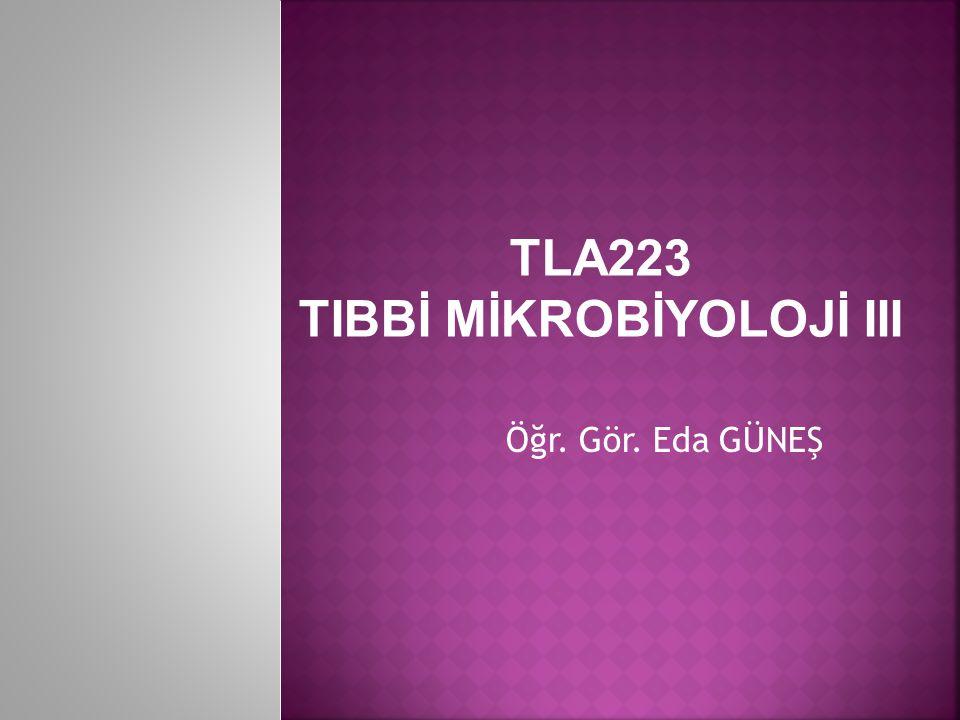 TLA223 TIBBİ MİKROBİYOLOJİ III
